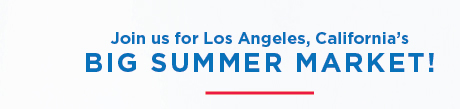 Join us for Los Angeles, California's BIG SUMMER MARKET!