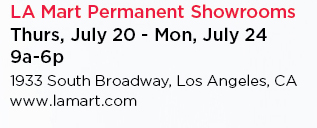 LA MArt Permanent Showrooms | Thursday, July 20 - Monday, July 24 | 9am - 6pm | 1933 South Broadways, Los Angeles, CA